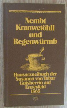 Nembt Kranwetöhll Und Regenwürmb * Hausarzneibuch der Susanna von Tobar 1984