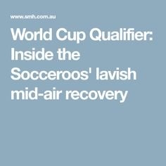 World Cup Qualifier: Inside the Socceroos' lavish mid-air recovery