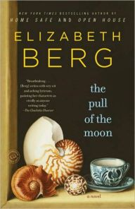 """The Pull of the Moon By Elizabeth Berg - From a New York Times bestselling author who finds """"the extraordinary in the ordinary, the remarkable in the everyday"""" (The Boston Globe): Dissatisfied at 50, Nan hits the road and leaves her life behind. As she confronts her fears and meets strangers across the country, will she make her way back home?"""