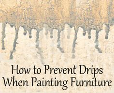 How to Prevent Drips When Painting Furniture (ie Floetrol (Latex) or Penetrol (oil)