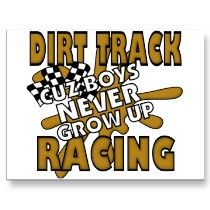 Dirt Track Racing Cuz Boys Never Grow Up... Well ya know, some girls are sorta the same way too..;)