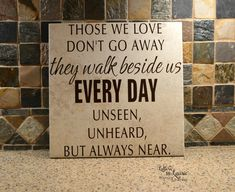 Those we love dont go away, they walk beside us every day, unseen unheard but always near Personalized Memorial Sign - In Loving Memory - Memorial Gift Can be personalized I resize the main message and add the personalization to the bottom Memorial Gifts, Memorial Quotes, Memorial Ideas, In Loving Memory Gifts, Sign Quotes, Papa Quotes, Qoutes, Memory Pillows, Remembrance Gifts