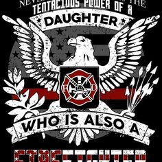 Never Underestimate The Tenacious Power Of A Daughter Who Is A Firefighter