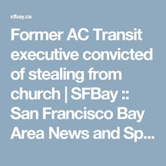 Former AC Transit executive convicted of stealing from church  | SFBay :: San Francisco Bay Area News and Sports