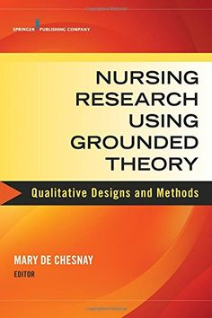 Nursing Research Using Grounded Theory: Qualitative Designs and Methods in Nursing by Mary De Chesnay PhD  RN  PMHCNS-BC  FAAN
