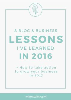 The 8 blog and business lessons I've learned in 2016 + how to take action to grow your business in 2017. The business mistakes I've made in 2016 + what to do instead, to grow my business in 2017.