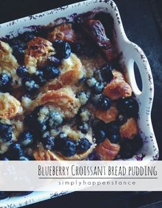 Blueberry Croissant Bread Pudding // Simply Happenstance #blueberries #croissant #breadpudding
