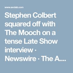 Stephen Colbert squared off with The Mooch on a tense Late Show interview        · Newswire       · The A.V. Club