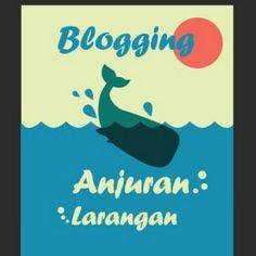 Tips Blogging: Beberapa Anjuran dan Larangan Dalam Dunia Blogging