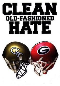 GT v. UGA....grew up with it in my family!  But I have to admit, always AFTER UGA, there is a soft spot in my heart for the Ramblin' Recks!