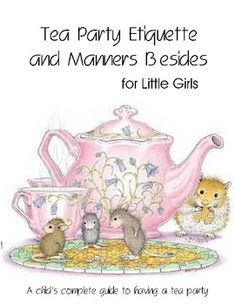 Tea Party Etiquette and Manners Book including ideas for Invitations, Decorations, Attire, Food and Cake, Napkin Etiquette, Etiquette While Eating,...