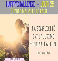 """Happy'Challenge - Jour 25/60 - J'épure ma salle de bain - La simplicité est l'ultime sophistication - Citation Leonard de Vinci - Happy'Challenge = """"2 mois pour alléger votre vie et revenir à l'essentiel : vous et vos rêves"""" - Ebook complet de 88 pages sur www.happylogie.com"""