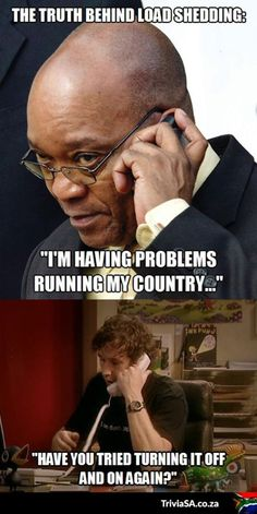 """The truth behind - """"I'm having problems running my country."""" - """"Have you tried turn it on and off again?"""" South Africans have been kept in the dark - quite literally - when it comes to Eskom's load shedding, and the reasons behind it. Wtf Funny, Funny Jokes, Hilarious, African Jokes, Funny Images, Funny Pictures, News South Africa, Fall Memes, Laughter"""