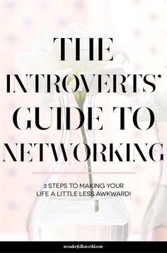 Networking for introverts: a 3 step guide to help introverts make networking more comfortable and less awkward.