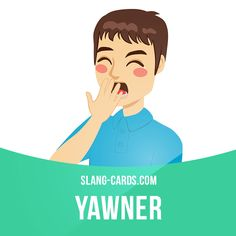 """""""Yawner"""" means something that is very boring. Example: The film was a real yawner - I fell asleep after the first twenty minutes."""
