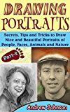 Free Kindle Book -   Drawing Portraits: Secrets, Tips and Tricks to Draw Nice and Beautiful Portraits of People, Faces, Animals and Nature- Part-2( Drawing Portraits, Drawing, Drawing Faces)