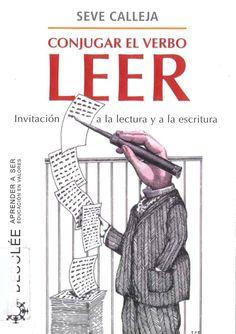 """""""Conjugar el verbo leer: invitación a la lectura y a la escritura"""" Seve Calleja. Bilbao: Desclee de Brouwer, 2012."""