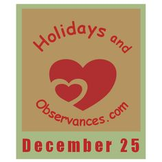 December 25 - Information from the Holidays and Observances Website - Holidays and Observances, Events, Famous Births/Deaths/Weddings, Quote of the Day, Recipe of the Day, This Day in History, This Day in Music, This Day in Sports, Word of the Day and more!