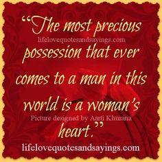 """""""The most precious possession that ever comes to a man in this world is a woman's heart."""""""