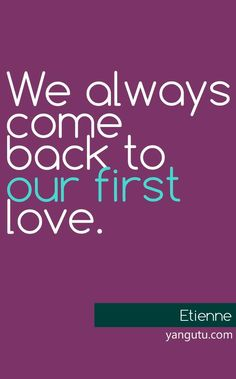 We always come back to our first love, ~ Etienne <3 Love Sayings #quotes, #love, #sayings, https://apps.facebook.com/yangutu