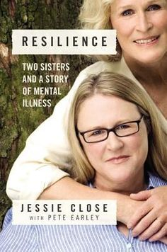 Resilience:  Two Sisters and a Story of Mental Illness by Jessie Close and Pete Earley.    A telling story about Glenn Close's sister's battle with bi-polar illness and how she has been able to triumph over it and crusade for better understanding by the public.  Excellent!