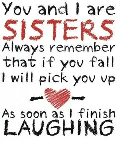 i love my sister quotes and sayings - Hahahaha, funny! Life Quotes Love, Cute Quotes, Great Quotes, Inspirational Quotes, Quotes 2016, Bff Quotes, Friend Quotes, Friendship Quotes, The Words