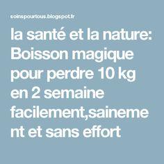 la santé et la nature: Boisson magique pour perdre 10 kg en 2 semaine facilement,sainement et sans effort