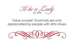 To Be A Lady #95 Value Yourself. Doormats Are Only Appreciated By People With Dirty Shoes