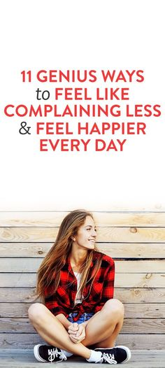11 Genius Ways To Feel Like Complaining Less & Feel Happier Every Day