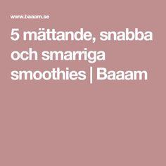 5 mättande, snabba och smarriga smoothies   Baaam