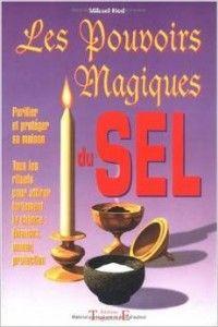 Le sel est depuis toujours un élément purificateur, il joue un rôle essentiel dans tous les rituels magiques, et très facile à trouver et à utiliser. De plus vous pouvez vous en servir sans aucun risque. Ce point est particulièrement important car il est important pour vous d'effectuer des rituels ne comportant aucun risque.
