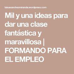 Mil y una ideas para dar una clase fantástica y maravillosa | FORMANDO PARA EL EMPLEO