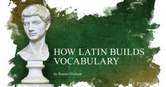 Why study Latin? In this article from The Classical Teacher, homeschooling mother and Latin tutor Bonnie Graham explains how Latin enhances the way students express themselves in English, and, most noticeably, expands their English vocabulary.