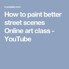 How to paint better street scenes Online art class - YouTube
