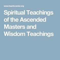 Spiritual Teachings of the Ascended Masters and Wisdom Teachings