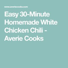 Easy 30-Minute Homemade White Chicken Chili - Averie Cooks