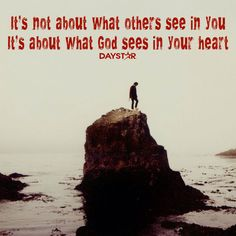 It's not about what other see in you. It's about what God sees in your heart. [Daystar.com]