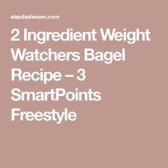 2 Ingredient Weight Watchers Bagel Recipe – 3 SmartPoints Freestyle