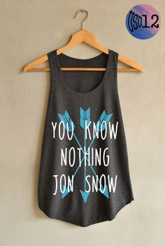 You Know Nothing Jon Snow Arrow Design Shirt You Know Nothing Shirts Tank Top Women Size S M L by blackpearlmaker on Etsy https://www.etsy.com/listing/289599167/you-know-nothing-jon-snow-arrow-design
