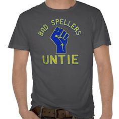 Bad Spellers Unite! T Shirt $35.95