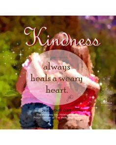 Kindness always HEALS a weary heart. #healing #kindness #InspirationalQuotes #love #KindnessMatters #JeanVoiceDart