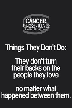 Cancers don't turn their backs on the people they love...no matter what happened between them.