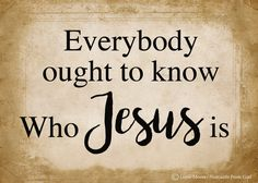 Everybody ought to know Everybody ought to know Everybody ought to know Who Jesus is He's the Lily of the Valley He's the Bright and Morning Star He's the fairest of ten thousand Ev'rybody ought to know (Harry Dixon Loes)