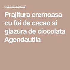 Prajitura cremoasa cu foi de cacao si glazura de ciocolata Agendautila