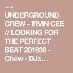 UNDERGROUND CREW - IRVIN CEE // LOOKING FOR THE PERFECT BEAT 201638 - Chew - DJs…