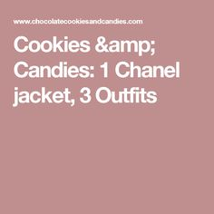 Cookies & Candies: 1 Chanel jacket, 3 Outfits