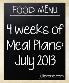 4 weeks of meal plans for the month of July. Plan now, cook and eat (with ease) later.