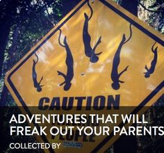 LOve this! The best adventures to freak out the ones you love!