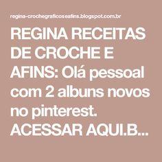 REGINA RECEITAS DE CROCHE E AFINS: Olá pessoal com 2 albuns novos no pinterest. ACESSAR AQUI.BJUS!https://www.pinterest.com/reginalcp/regina-receitas-de-croche-e-afins/