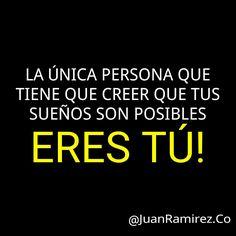 La única persona que tiene que creer que tus sueños son posibles, eres tú!